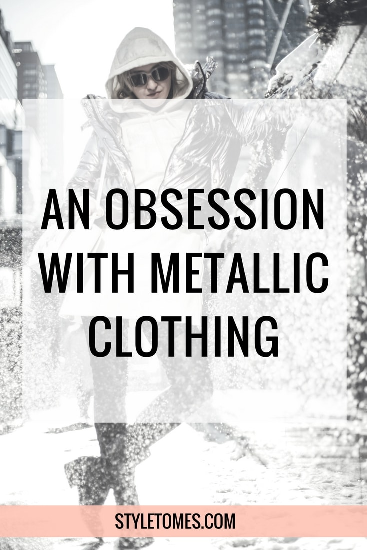 My obsession with metallic clothing